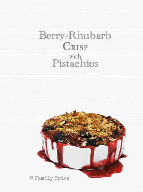 Berry Rhubarb Crisp with Pistachios by FamilySpice.com