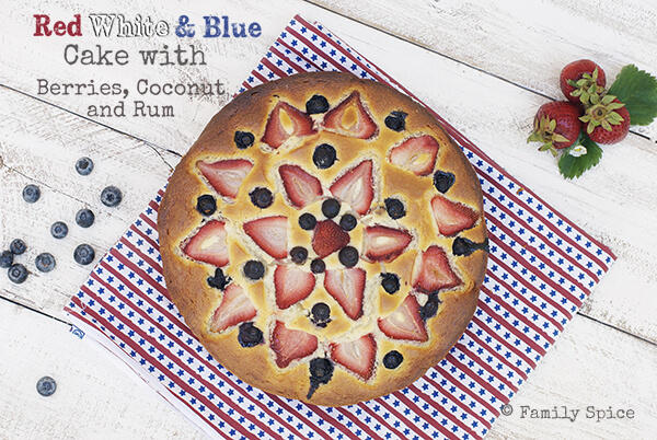 Red, White and Blue Cake with Berries, Coconut and Rum by FamilySpice.com