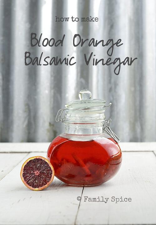 How to Make Blood Orange Infused Balsamic Vinegar by FamilySpice.com