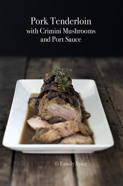 Pork Tenderloin with Crimini Mushrooms and Port Sauce by FamilySpice ...