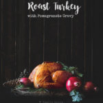 Roast Pomegranate Turkey with Pomegranate Gravy by FamilySpice.com