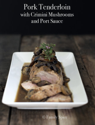 Pork Tenderloin with Crimini Mushrooms and Port Sauce by FamilySpice.com